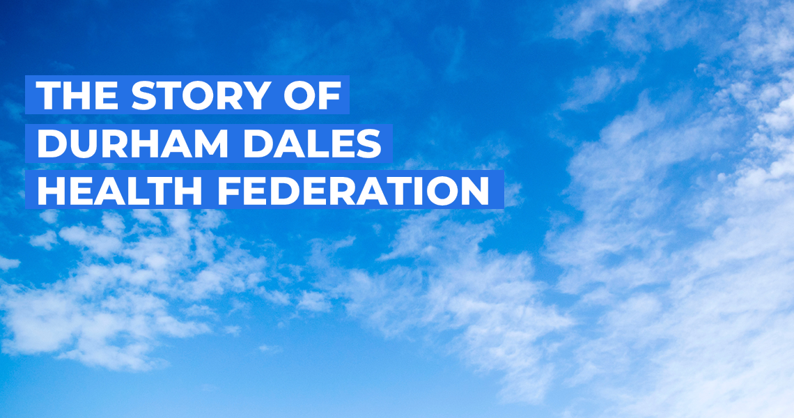 The Story of Durham Dales Health Federation