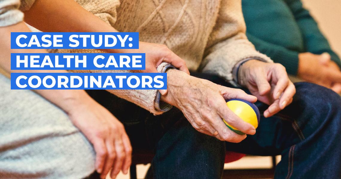 Case Study: Health Care Coordinators