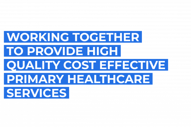 Working Together to provide high quality cost effctive primary healthcare services