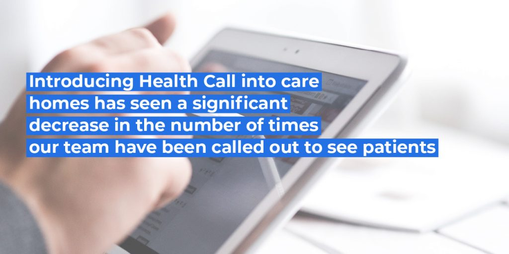 Introducing Healt Call into care homes has seen a significant decrease in the number of times our team have been called out to see patients