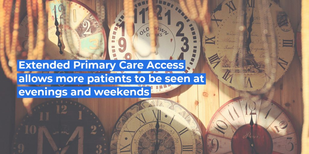 Extended Primary Care Access allows more patients to be seen at evenings and weekends