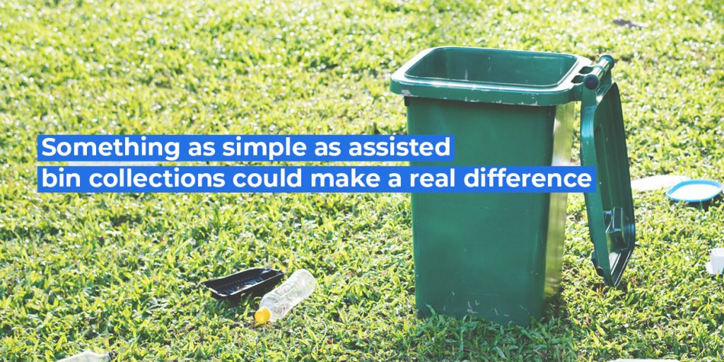Something as simple as assisted bin collections could make a real difference